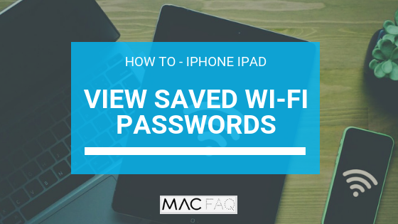 How to View Saved Wi-Fi Passwords on your iPhone/iPad – Mac